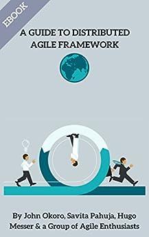 Distributed Agile Framework by [Hugo Messer, Savita Pahuja, John Okoro]