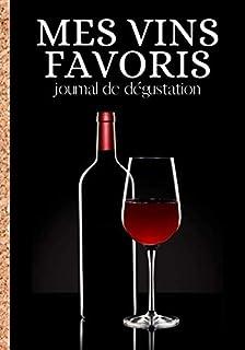 Mes vins favoris : journal de dégustation: Cahier de notations et de dégustations..