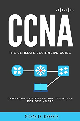 CCNA: The Ultimate Beginner's Guide: Cisco Certified Network Associate for Beginners