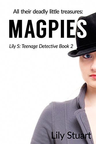 Book: Magpies - All their deadly little treasures (Lily S - Teenage Detective) by Lily Stuart