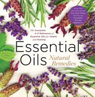 Essential Oils Natural Remedies, the Complete A-Z Reference Guide for Health & Healing