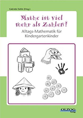 Mathe ist viel mehr als Zahlen: Alltags-Mathematik für Kindergartenkinder