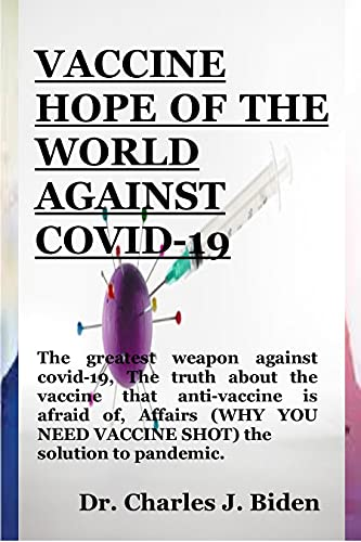 VACCINE HOPE OF THE WORLD AGAINST COVID-19: The greatest weapon against covid-19, The truth about the vaccine that anti-vaccine is afraid, Affairs (WHY ... the solution to pandemic (English Edition)