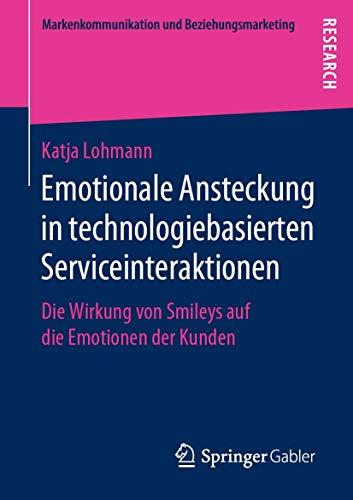 Emotionale Ansteckung in technologiebasierten Serviceinteraktionen: Die Wirkung von Smileys auf die Emotionen der Kunden (Markenkommunikation und Beziehungsmarketing)