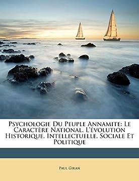 Psychologie Du Peuple Annamite: Le Caractere National. L'Evolution Historique, Intellectuelle, Sociale Et Politique