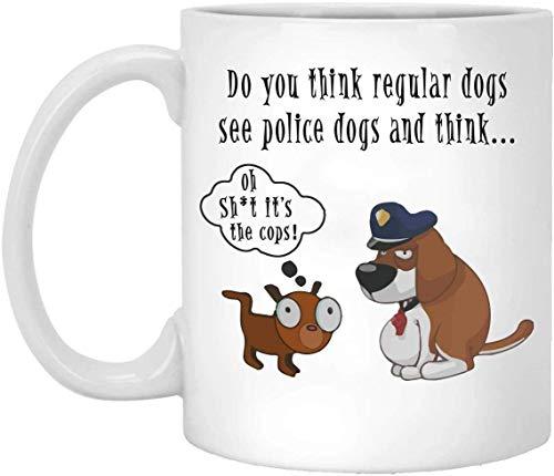 ¿Crees que los perros normales ven a los perros policía y piensas en tazas divertidas Taza de té de café de cerámica 11oz