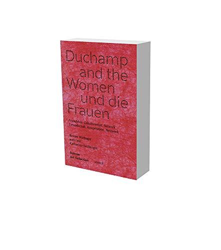 Duchamp und die Frauen. Freundschaft, Kooperation, Netzwerke: Kat. Daimler Art Collection