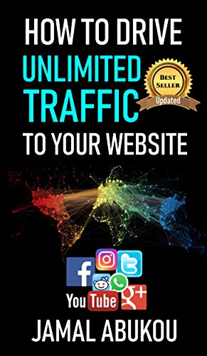 How To Drive Unlimited Traffic To Your Website: Smart online Internet Marketing, SEO Tricks, Backlink Tactics, Social Media Traffic, WordPress (English Edition)