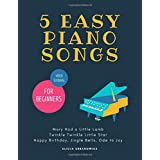 5 EASY Piano Songs for Beginners: Mary Had a Little Lamb * Twinkle Twinkle Little Star * Happy Birthday * Jingle Bells * Ode to Joy * Video Tutorial: Teach Yourself How to Play, Level One BIG Note, for the Complete Beginners, The Best Songs Ever to Start