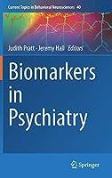 Biomarkers in Psychiatry (Current Topics in Behavioral Neurosciences (40))