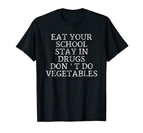 Eat Your School Stay In Drugs Don't Do Vegetables T-shirt