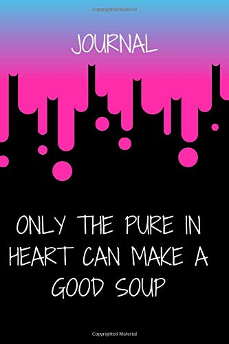 Only the pure in heart can make a good soup : Inspirational journal for women to write in 2020: Lined Note book Motivational Quotes 120 pages grateful cover 6x9 Matte finish