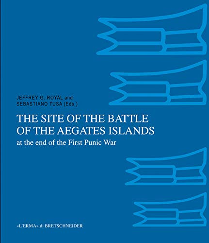 The Site of the Battle of the Aegates Islands at the End of the First Punic War: Fieldwork, Analyses and Perspectives 2005-2015 (Bibliotheca Archaeologica) (English and Italian Edition)