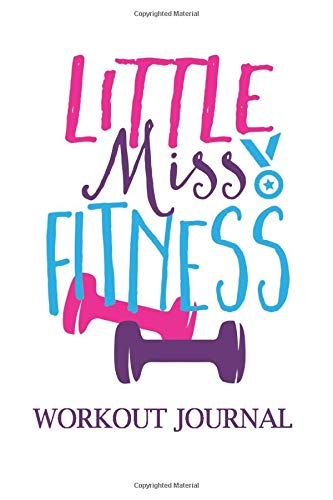 Little Miss Fitness Workout Journal: Fitness Tracker, Training and Workout Logs, Workout and Exercise Journal