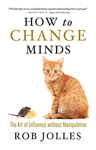 Image of How to Change Minds: The Art of Influence without Manipulation