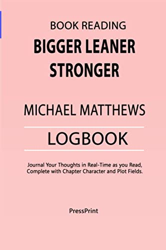 Book Reading: Bigger Leaner Stronger by Michael Matthews logbook: Journal Your Thoughts in Real-Time as you Read, Complete with Chapter Character and Plot Fields