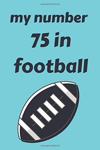 my number in football 75: notebook football with the number you love/motivation journal sports/Funny,cute,football gifts Ideas for lovers american ... /110 page. 6x9. soft cover. matte finish