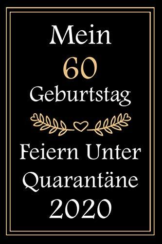 """Mein 60 Geburtstag Feiern Unter Quarantäne 2020: Notizbuch geburtstag, geburtstagsgeschenke für männer, frauen, 60 Jahre geburtstag, """"6 x 9"""" Zoll, 120 Seiten."""