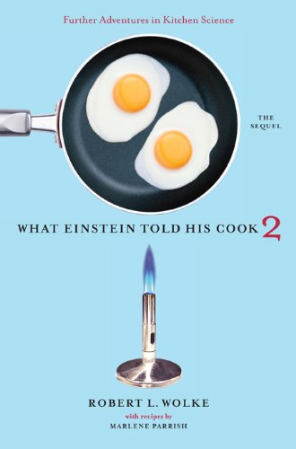 What Einstein Told His Cook 2: The Sequel: Further Adventures in Kitchen Science (English Edition)