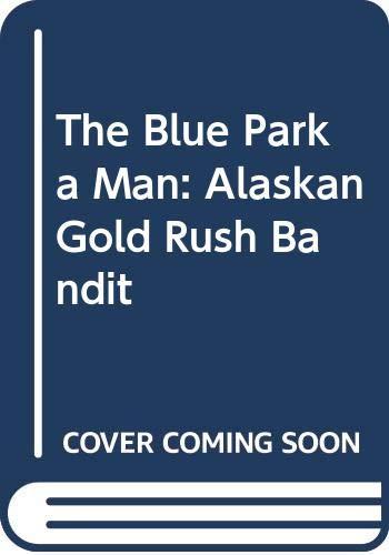 The blue parka man: Alaskan gold rush bandit