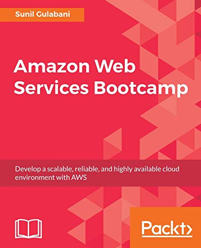 Amazon Web Services Bootcamp: Develop a scalable, reliable, and highly available cloud environment with AWS (English Edition)