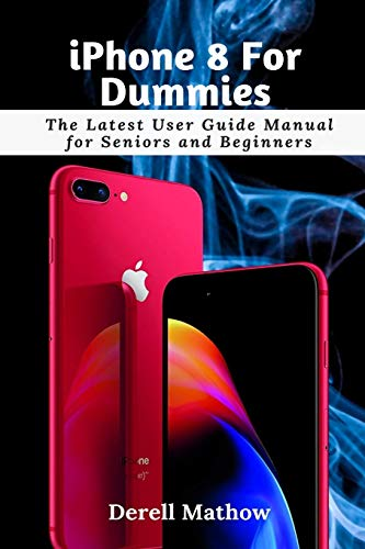 iPhone 8 For Dummies: The Latest User Guide Manual for Seniors and Beginners