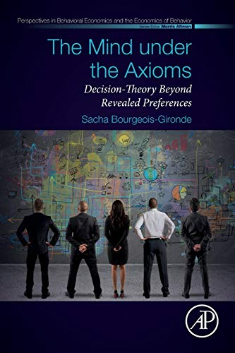 The Mind under the Axioms: Decision-Theory Beyond Revealed Preferences (Perspectives in Behavioral Economics and the Economics of Behavior)