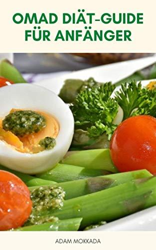 OMAD Diät-Guide Für Anfänger (Eine Mahlzeit Pro Tag Diät ) : Omad Diät, Intermittierende Fasten Und Mediterrane Ernährung - Verlieren 10 Pfund In Einer Woche Mit Omad Diät