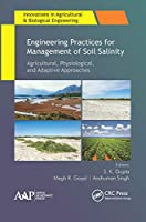 Engineering Practices for Management of Soil Salinity: Agricultural, Physiological, and Adaptive Approaches (Innovations in Agricultural & Biological Engineering)