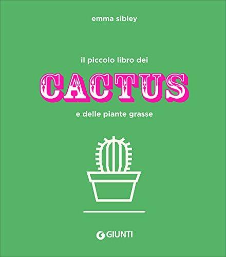 Il piccolo libro dei cactus e delle piante grasse. Ediz. a colori