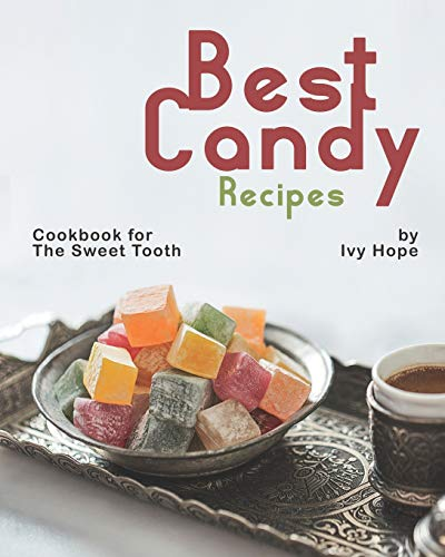 Best Candy Recipes: Cookbook for The Sweet Tooth