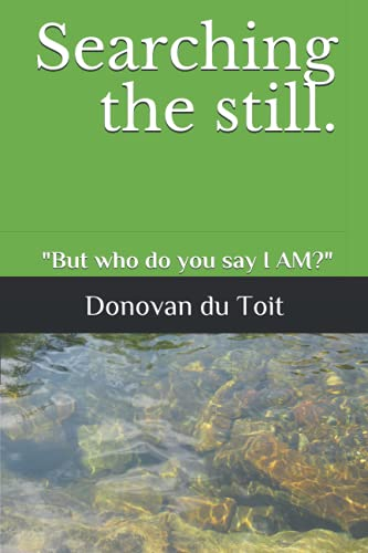 """Searching the still: Daily devotion Week One """"But who you say I AM?"""""""