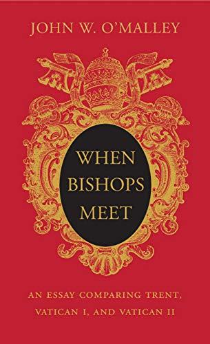 When Bishops Meet: An Essay Comparing Trent, Vatican I, and Vatican II (English Edition)
