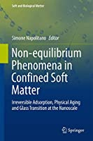Non-equilibrium Phenomena in Confined Soft Matter: Irreversible Adsorption, Physical Aging and Glass Transition at the Nanoscale (Soft and Biological Matter)