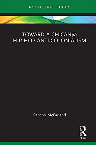 Toward a Chican@ Hip Hop Anti-colonialism (Routledge Focus on Latina/o Popular Culture) (English Edition)