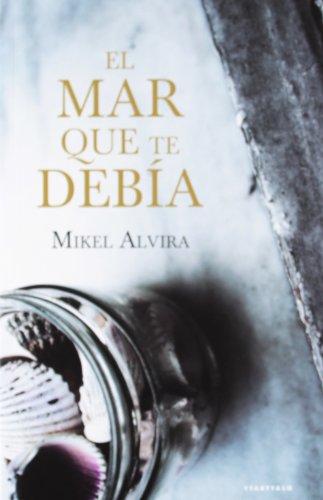 El mar que te debía de Mikel Alvira
