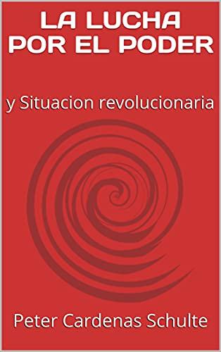 LA LUCHA POR EL PODER: y Situacion revolucionaria