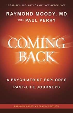 Coming Back by Raymond Moody, MD: A Psychiatrist Explores Past-life Journeys