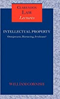 Intellectual Property: Omnipresent, Distracting, Irrelevant? (Clarendon Law Lectures)