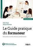Le Guide pratique du formateur: Concevoir, animer, évaluer une formation