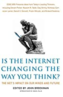 Is the Internet Changing the Way You Think?: The Net's Impact on Our Minds and Future (Edge Question Series)
