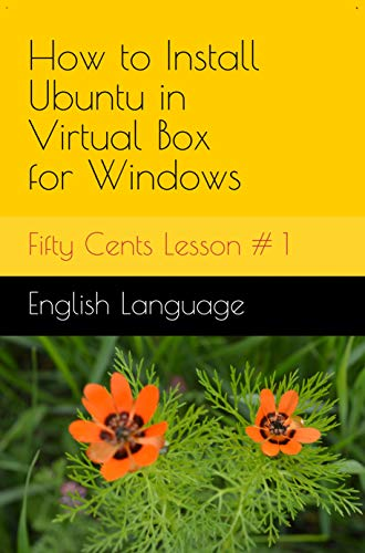Fifty Cents Lesson #1: How to Install Ubuntu in Virtual Box for Windows (English Edition)