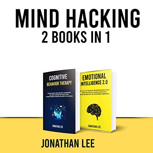 Mind Hacking: 2 Books in 1: Emotional Intelligence 2.0 and Cognitive Behavior Therapy (CBT cover art