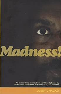 Madness!: An Extraordinary Journey From A Childhood Plagued By Insanity To A Crazy Dream of Planting 100,000 churches