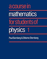 A Course in Mathematics for Students of Physics 1(Course inMathematics for Students of Physics)