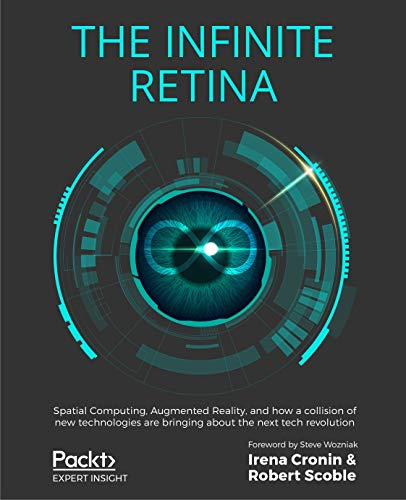 The Infinite Retina: Spatial Computing, Augmented Reality, and how a collision of new technologies are bringing about the next tech revolution (English Edition)
