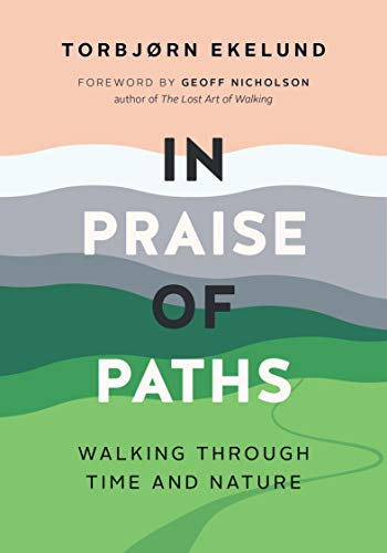 Compare Textbook Prices for In Praise of Paths: Walking through Time and Nature  ISBN 9781771644952 by Ekelund, Torbjørn,Crook, Becky L.