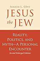 Jesus the Jew: Reality, Politics, and Myth-A Personal Encounter