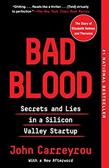 Bad Blood: Secrets and Lies in a Silicon Valley Startup by [John Carreyrou]
