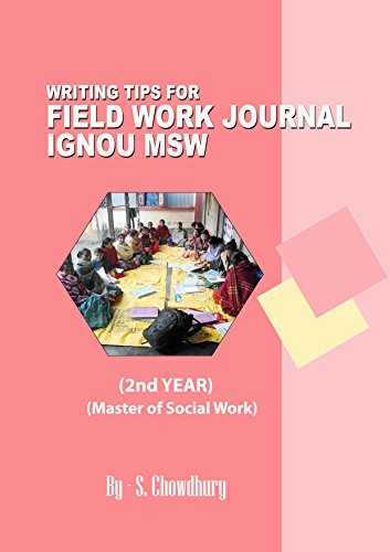 WRITING TIPS FOR IGNOU MSW FIELD WORK JOURNAL (2ND YEAR): Master in Social Work